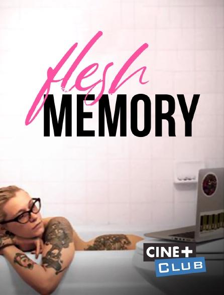 Ciné+ Club - Flesh Memory