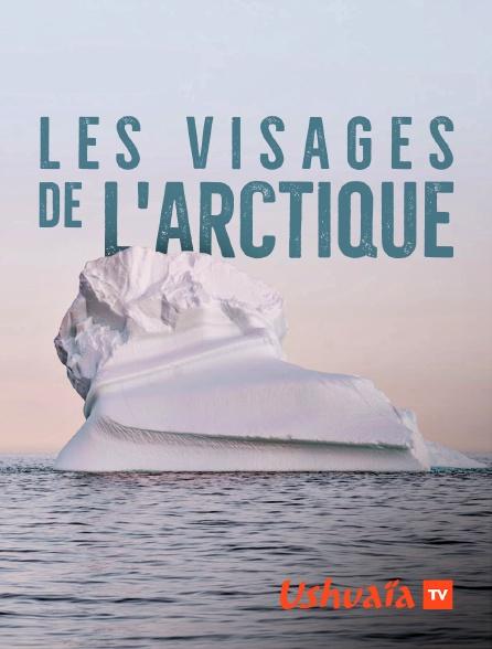 Ushuaïa TV - Les visages de l'Arctique