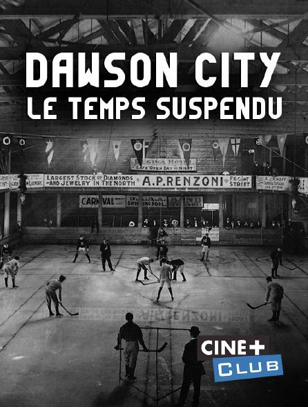 Ciné+ Club - Dawson City : le temps suspendu