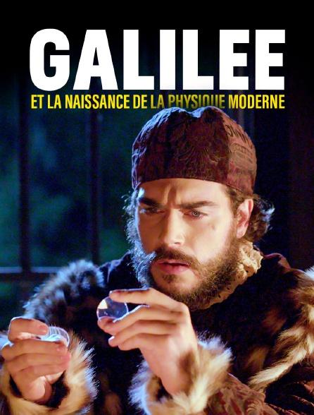 Galilée et la naissance de la physique moderne