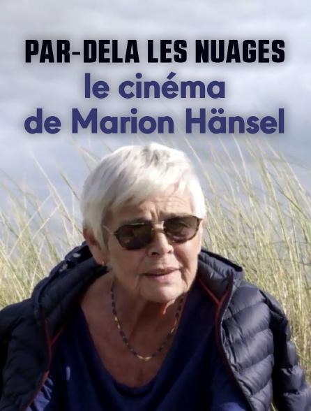 Par-delà les nuages : le cinéma de Marion Hänsel