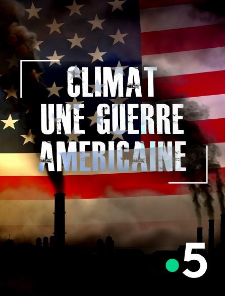 France 5 - Climat : une guerre américaine