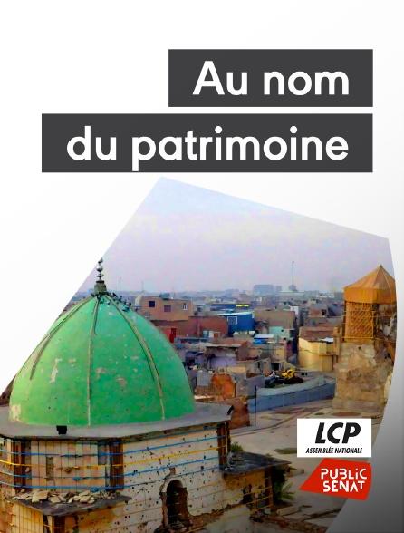 LCP Public Sénat - Au nom du patrimoine