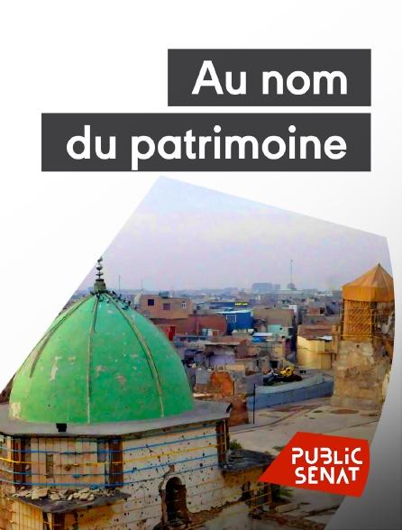 Public Sénat - Au nom du patrimoine