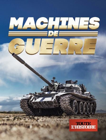 Toute l'histoire - Machines de guerre