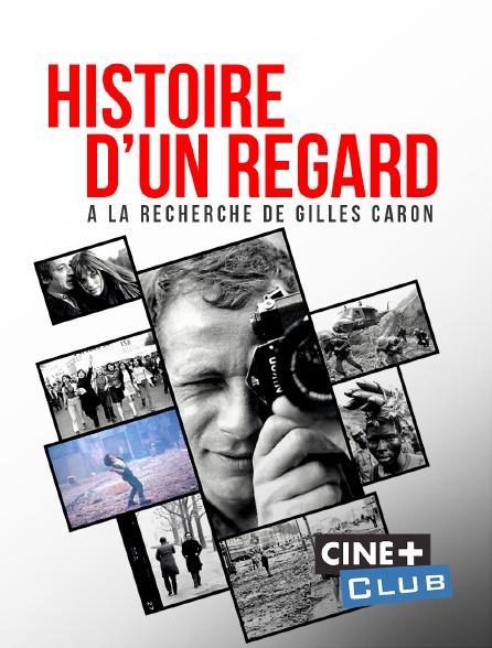 Ciné+ Club - Histoire d'un regard - A la recherche de Gilles Caron