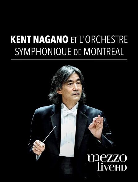 Mezzo Live HD - Kent Nagano et l'Orchestre symphonique de Montréal