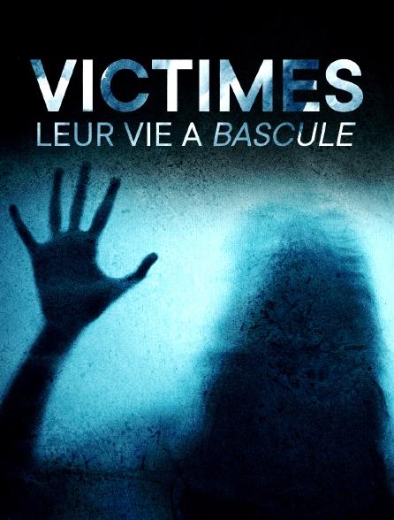 VICTIMES: LEUR VIE A BASCULE
