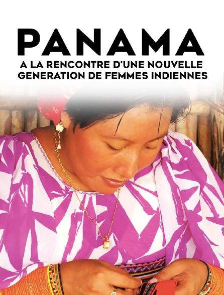 Panama, à la rencontre d'une nouvelle génération de femmes indiennes