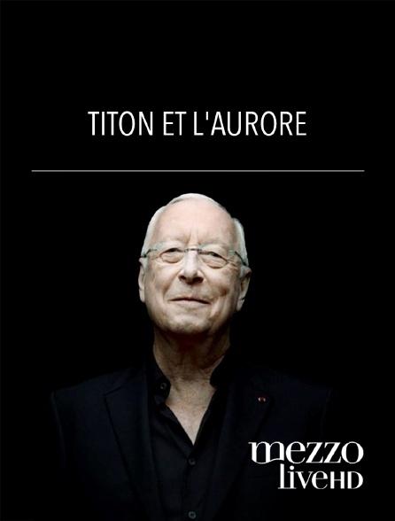 Mezzo Live HD - Titon et l'Aurore