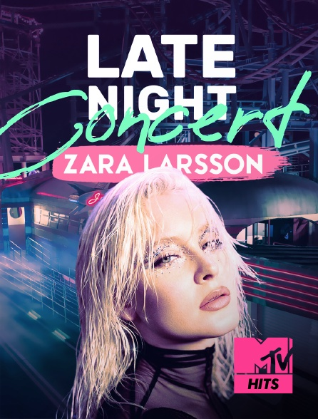 MTV Hits - Zara Larsson: Late Night Concert