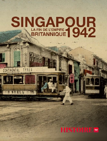 HISTOIRE TV - Singapour 1942 : la fin de l'empire britannique