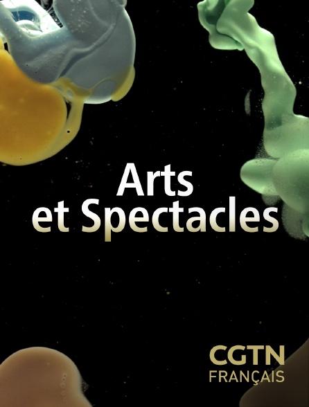 CGTN FR - Arts et spectacles