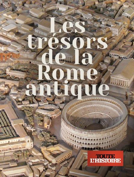 Toute l'histoire - Les trésors de la Rome antique