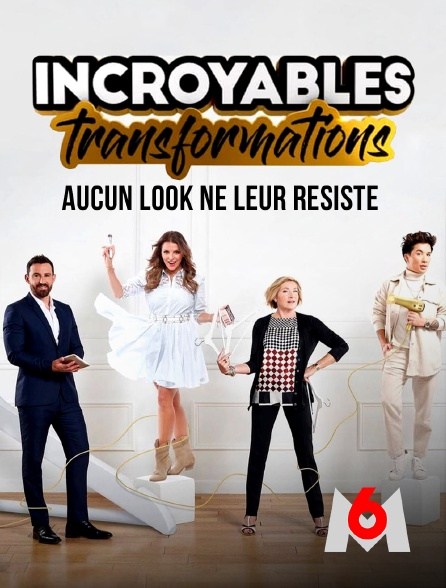 M6 - Incroyables transformations