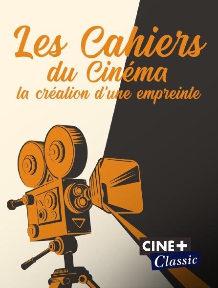 Ciné+ Classic - Les Cahiers du cinéma - la création d'une empreinte