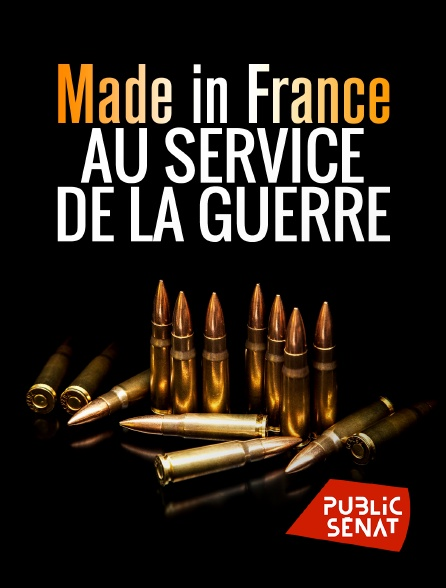 Public Sénat - Made in France : Au service de la guerre
