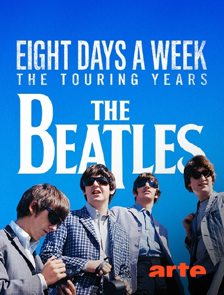 Arte - The Beatles : Eight Days a Week - The Touring Years