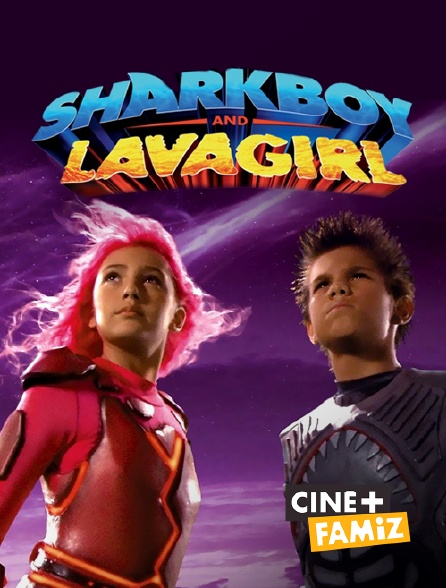 Ciné+ Famiz - Les aventures de Shark Boy et Lava Girl