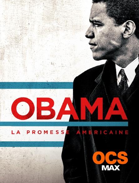 OCS Max - Obama, la promesse américaine
