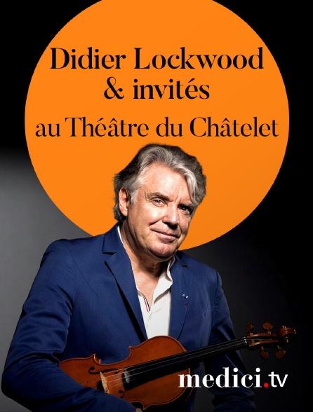 Medici - Didier Lockwood & invités en concert au Théâtre du Châtelet