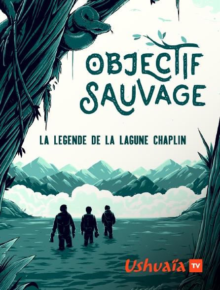 Ushuaïa TV - Objectif Sauvage : la légende de la Lagune Chaplin