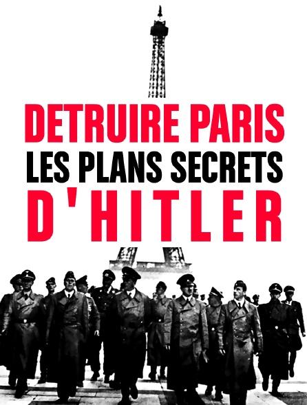Détruire Paris, les plans secrets d'Hitler