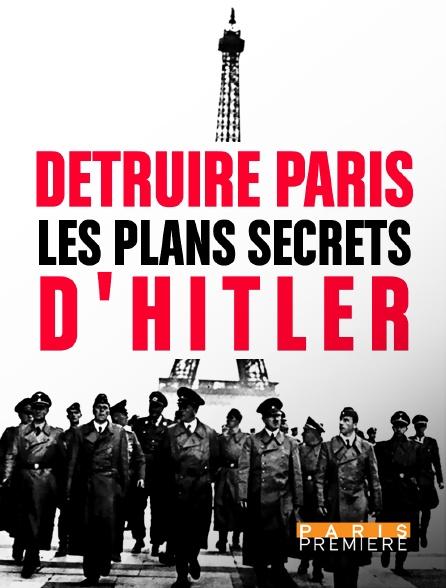 Paris Première - Détruire Paris, les plans secrets d'Hitler