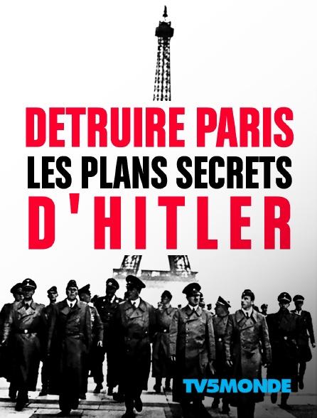 TV5MONDE - Détruire Paris, les plans secrets d'Hitler
