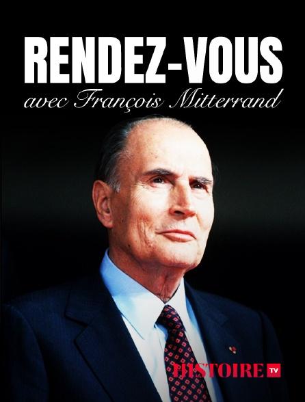 HISTOIRE TV - Rendez-vous avec François Mitterrand