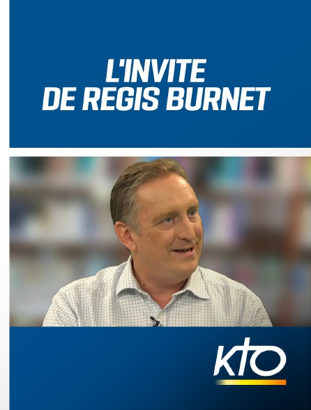 KTO - L'invité de Régis Burnet