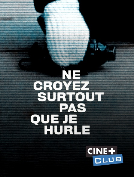 Ciné+ Club - Ne croyez surtout pas que je hurle
