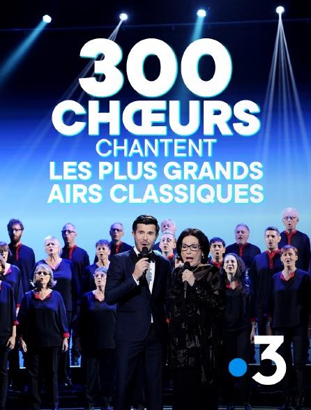 France 3 - 300 choeurs chantent les plus grands airs classiques