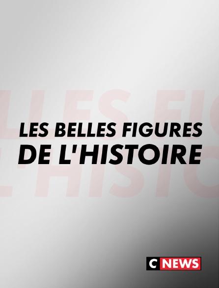 CNEWS - Les belles figures de l'histoire