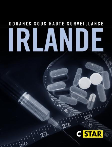 CSTAR - Douanes sous haute surveillance : Irlande