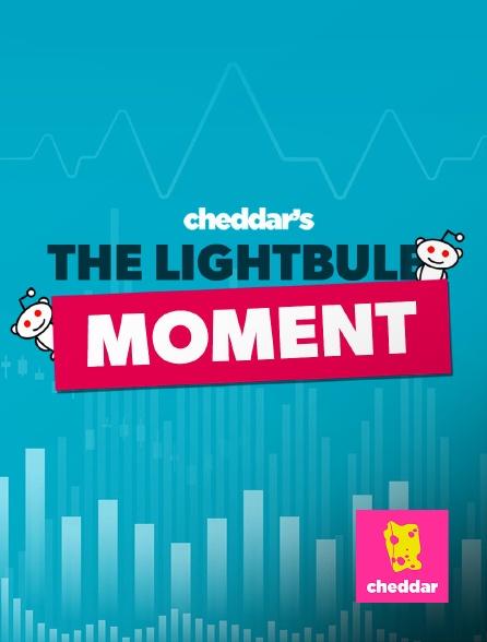 Cheddar - The Lightbulb Moment