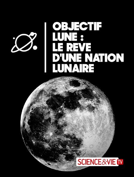 Science et Vie TV - Objectif Lune : le rêve d'une nation lunaire