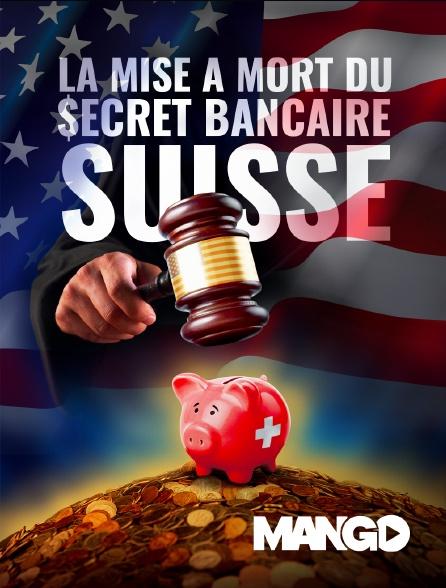 Mango - La mise à mort du secret bancaire Suisse