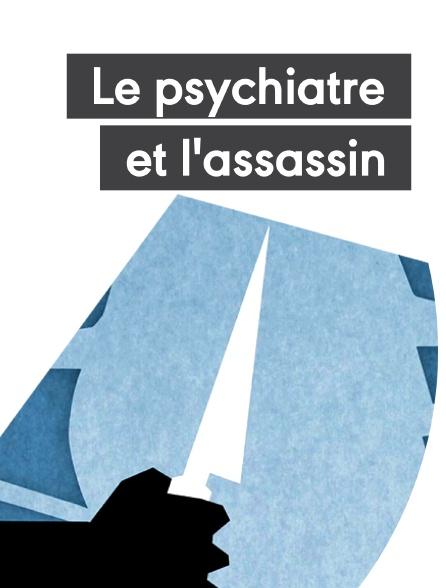Le psychiatre et l'assassin