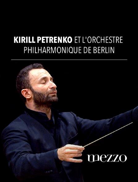 Mezzo - Kirill petrenko et l'orchestre philharmonique de berlin