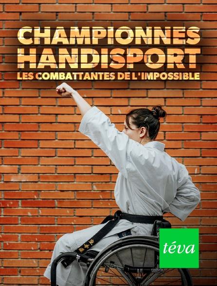 Téva - Championnes handisport : les combattantes de l'impossible