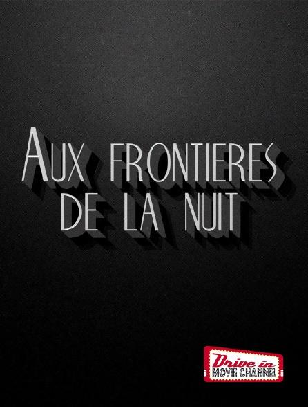 Drive-in Movie Channel - Aux frontières de la nuit