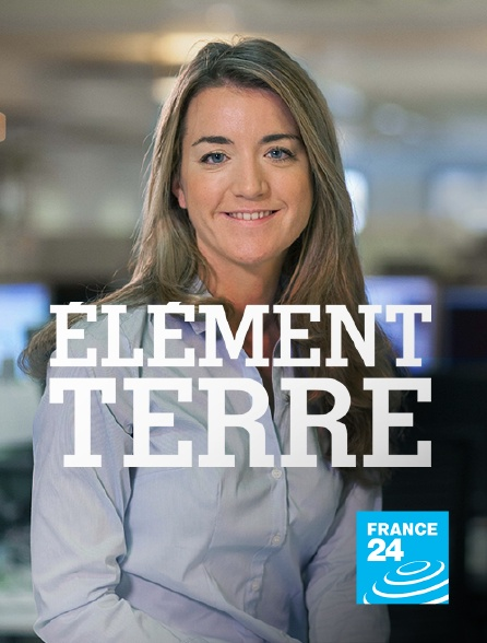 France 24 - Elément Terre