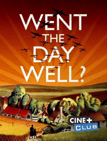 Ciné+ Club - Went the Day Well ?