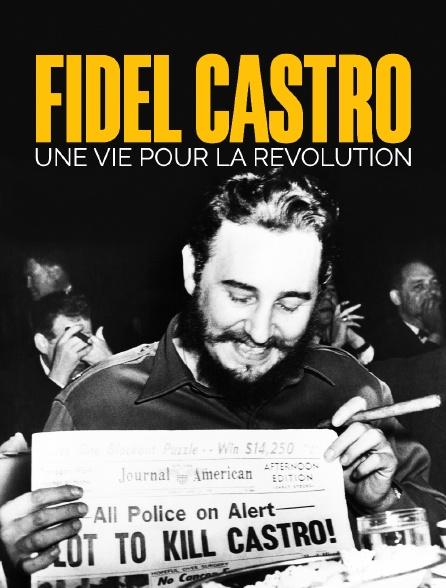 Fidel Castro, une vie pour la révolution