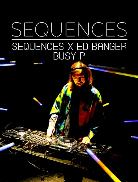 Séquences x Ed Banger : Busy P