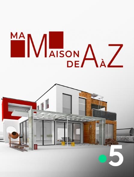France 5 - Ma maison de A à Z