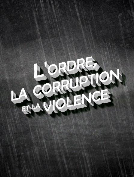 L'ordre, la corruption et la violence