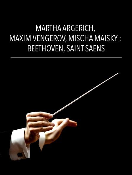 Martha Argerich, Maxim Vengerov, Mischa Maisky : Beethoven, Saint-Saëns