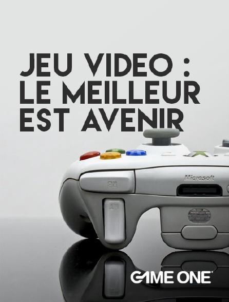 Game One - Jeu vidéo : le meilleur est avenir